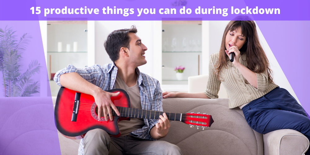 15 productive things you can do during lockdown
